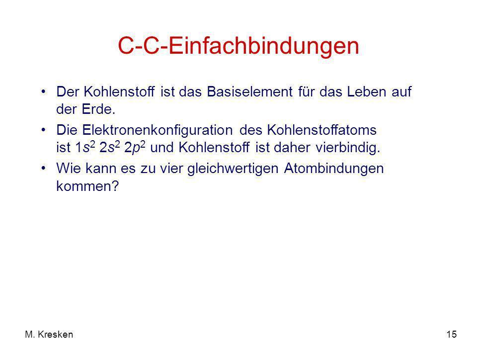15M. Kresken C-C-Einfachbindungen Der Kohlenstoff ist das Basiselement für das Leben auf der Erde. Die Elektronenkonfiguration des Kohlenstoffatoms is