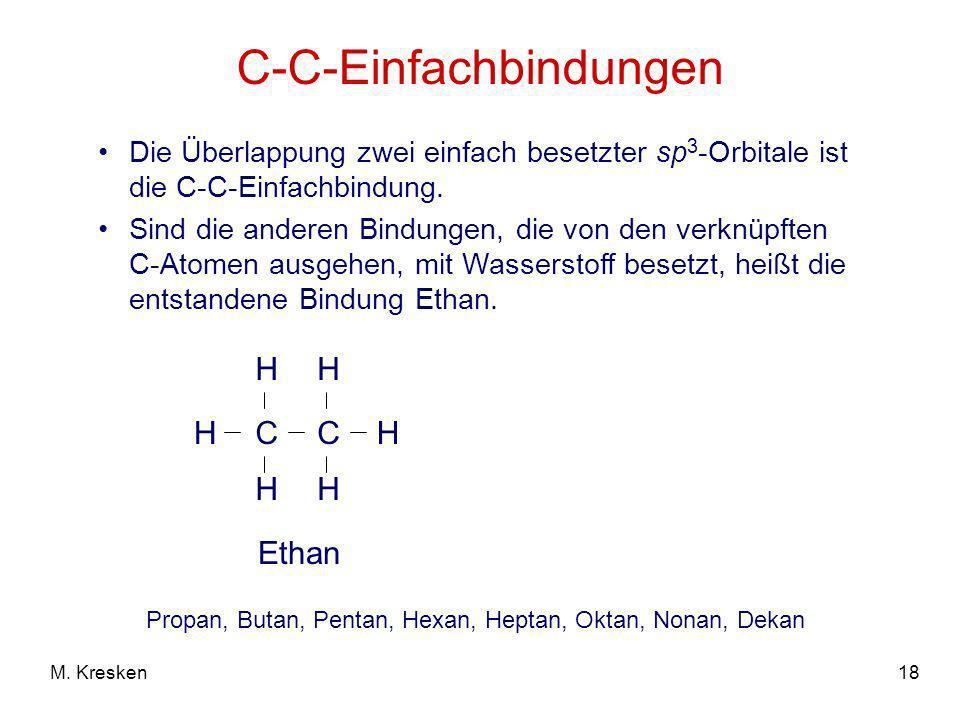 18M. Kresken C-C-Einfachbindungen Die Überlappung zwei einfach besetzter sp 3 -Orbitale ist die C-C-Einfachbindung. Sind die anderen Bindungen, die vo
