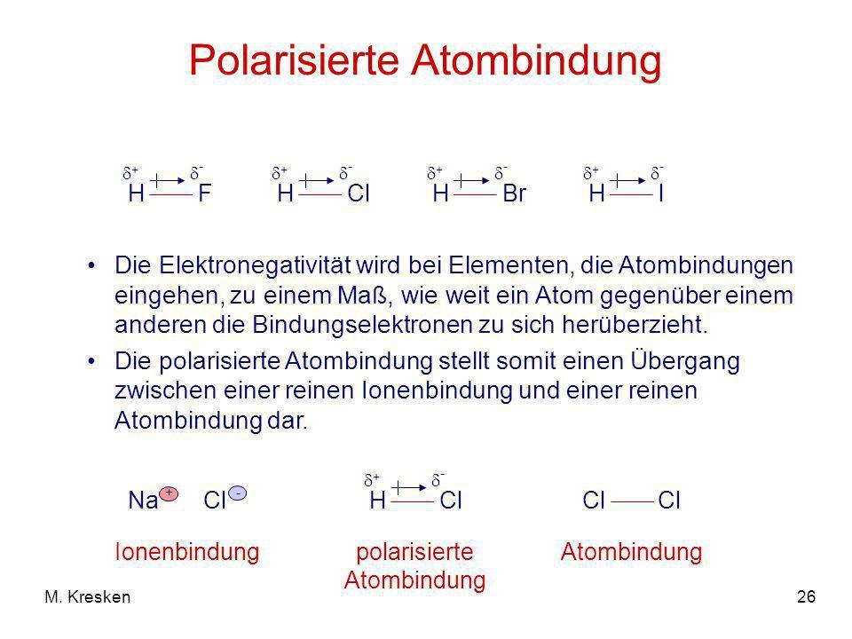 26M. Kresken Polarisierte Atombindung Die Elektronegativität wird bei Elementen, die Atombindungen eingehen, zu einem Maß, wie weit ein Atom gegenüber
