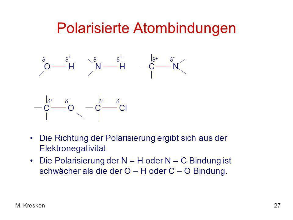 27M. Kresken Polarisierte Atombindungen O H - + N H - + C N + - C O + - C Cl + - Die Richtung der Polarisierung ergibt sich aus der Elektronegativität