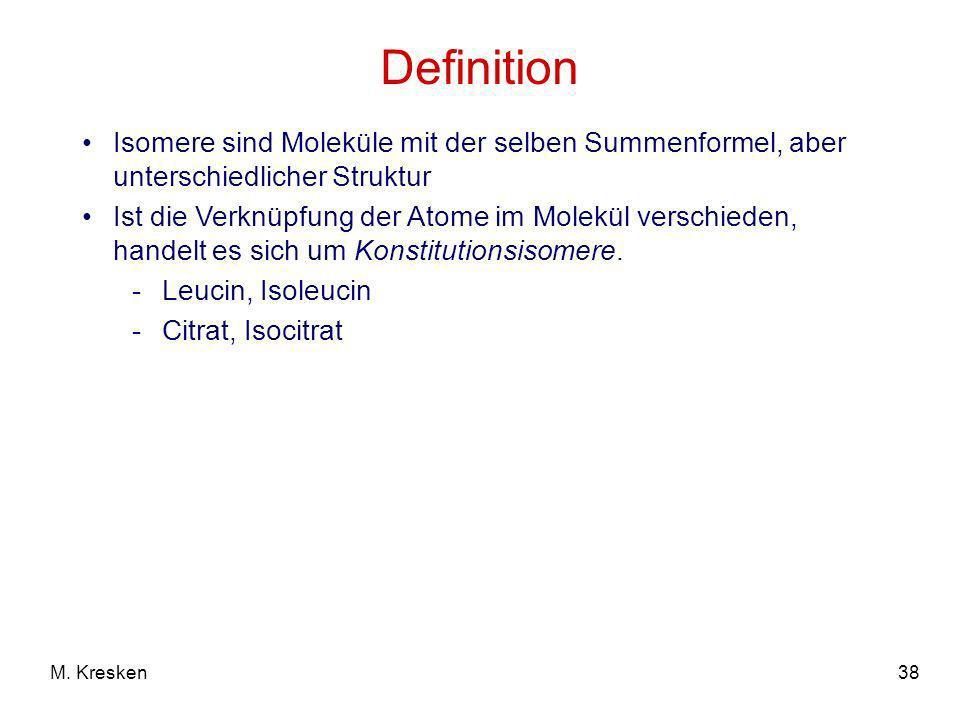 38M. Kresken Definition Isomere sind Moleküle mit der selben Summenformel, aber unterschiedlicher Struktur Ist die Verknüpfung der Atome im Molekül ve