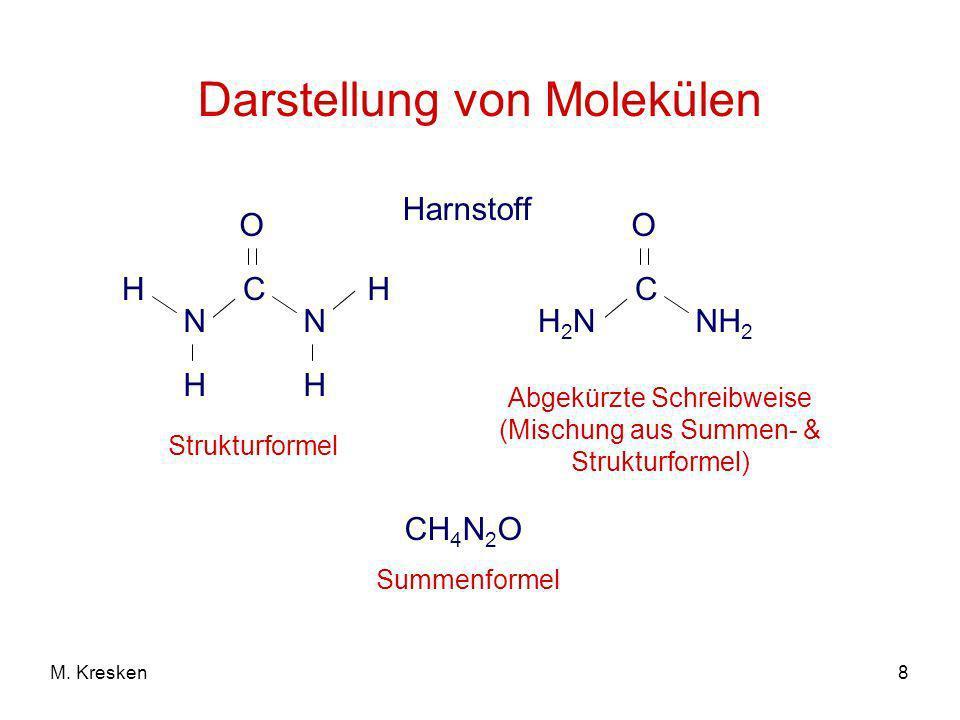 8M. Kresken Darstellung von Molekülen H2NH2N C O NH 2 N C O H H N H H Strukturformel Abgekürzte Schreibweise (Mischung aus Summen- & Strukturformel) C