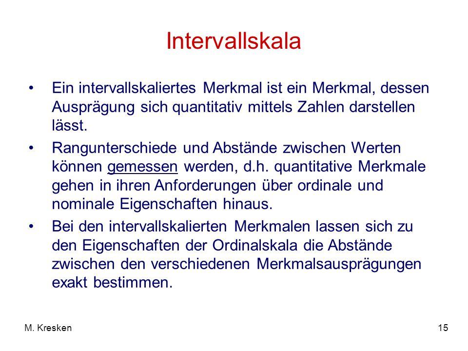 15M. Kresken Intervallskala Ein intervallskaliertes Merkmal ist ein Merkmal, dessen Ausprägung sich quantitativ mittels Zahlen darstellen lässt. Rangu