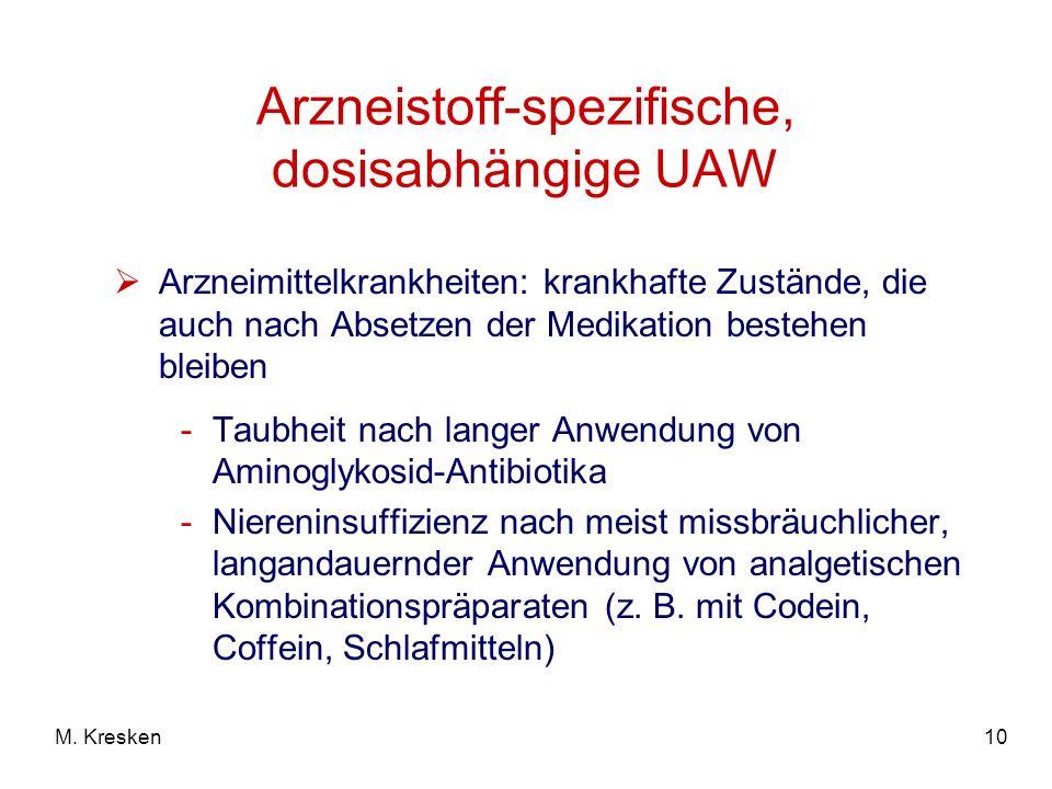 10M. Kresken Arzneistoff-spezifische, dosisabhängige UAW Arzneimittelkrankheiten: krankhafte Zustände, die auch nach Absetzen der Medikation bestehen