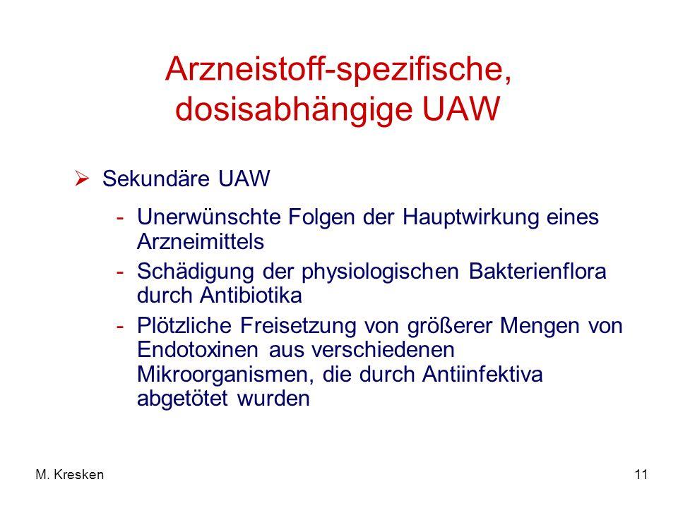 11M. Kresken Arzneistoff-spezifische, dosisabhängige UAW Sekundäre UAW -Unerwünschte Folgen der Hauptwirkung eines Arzneimittels -Schädigung der physi