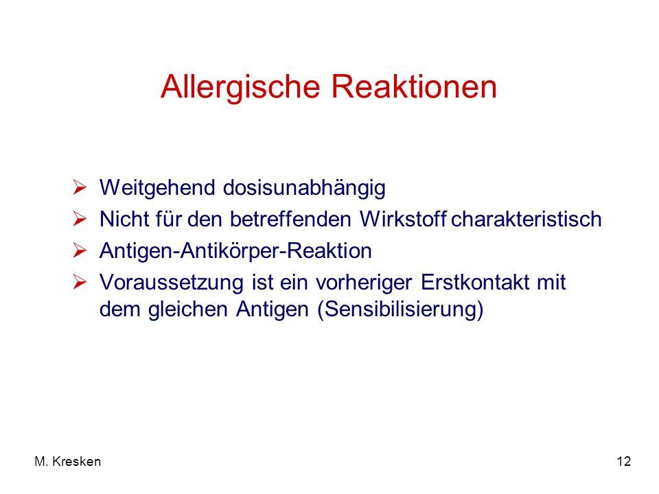 12M. Kresken Allergische Reaktionen Weitgehend dosisunabhängig Nicht für den betreffenden Wirkstoff charakteristisch Antigen-Antikörper-Reaktion Vorau