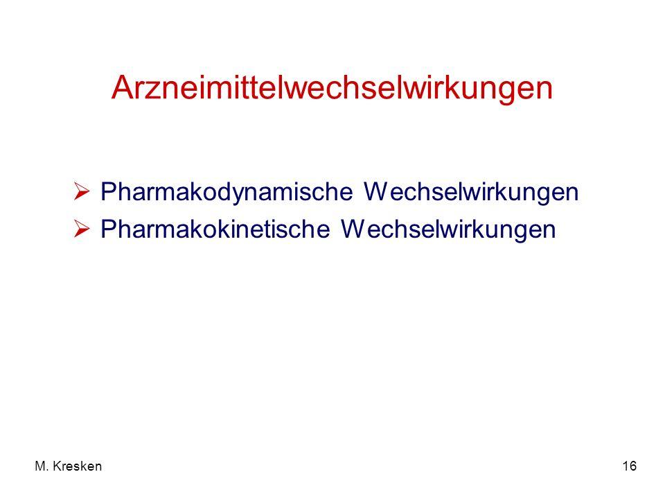 16M. Kresken Arzneimittelwechselwirkungen Pharmakodynamische Wechselwirkungen Pharmakokinetische Wechselwirkungen