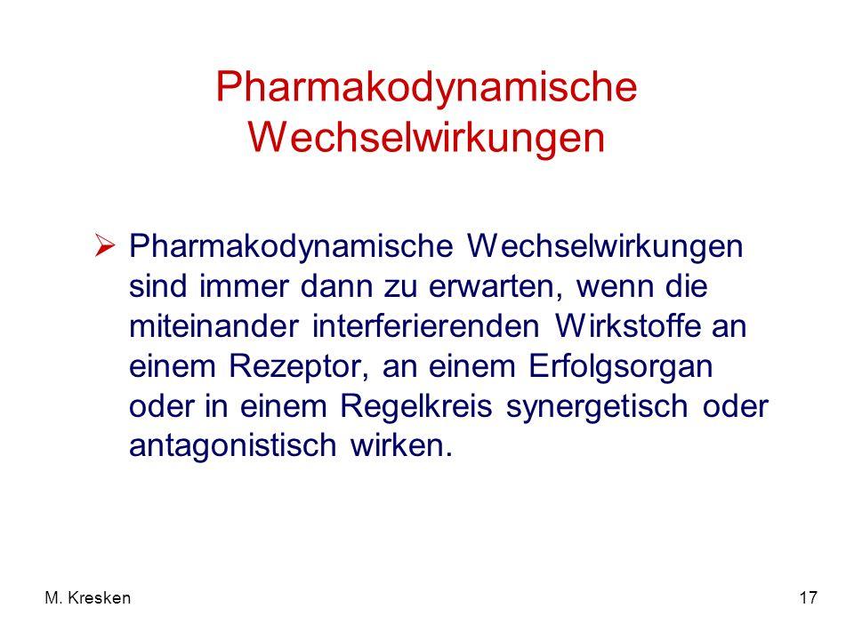 17M. Kresken Pharmakodynamische Wechselwirkungen Pharmakodynamische Wechselwirkungen sind immer dann zu erwarten, wenn die miteinander interferierende