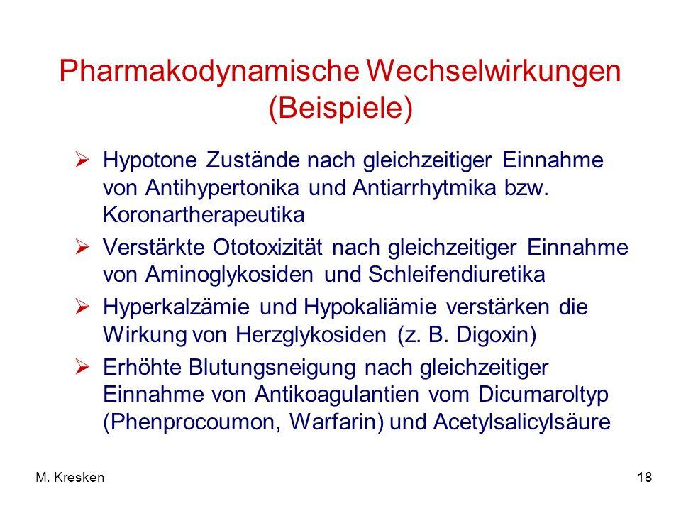 18M. Kresken Pharmakodynamische Wechselwirkungen (Beispiele) Hypotone Zustände nach gleichzeitiger Einnahme von Antihypertonika und Antiarrhytmika bzw