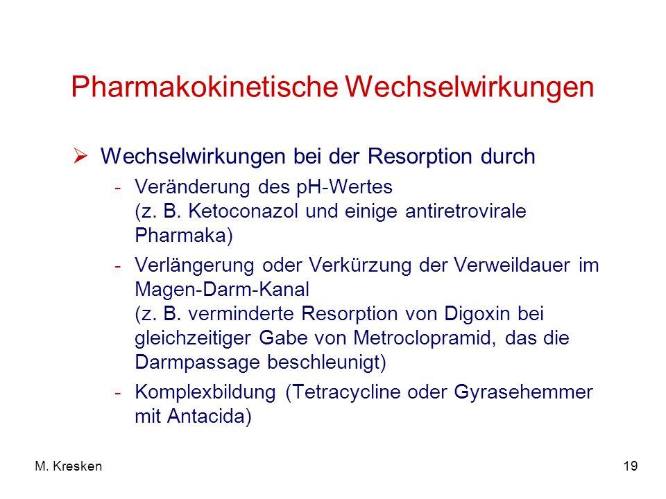 19M. Kresken Pharmakokinetische Wechselwirkungen Wechselwirkungen bei der Resorption durch -Veränderung des pH-Wertes (z. B. Ketoconazol und einige an