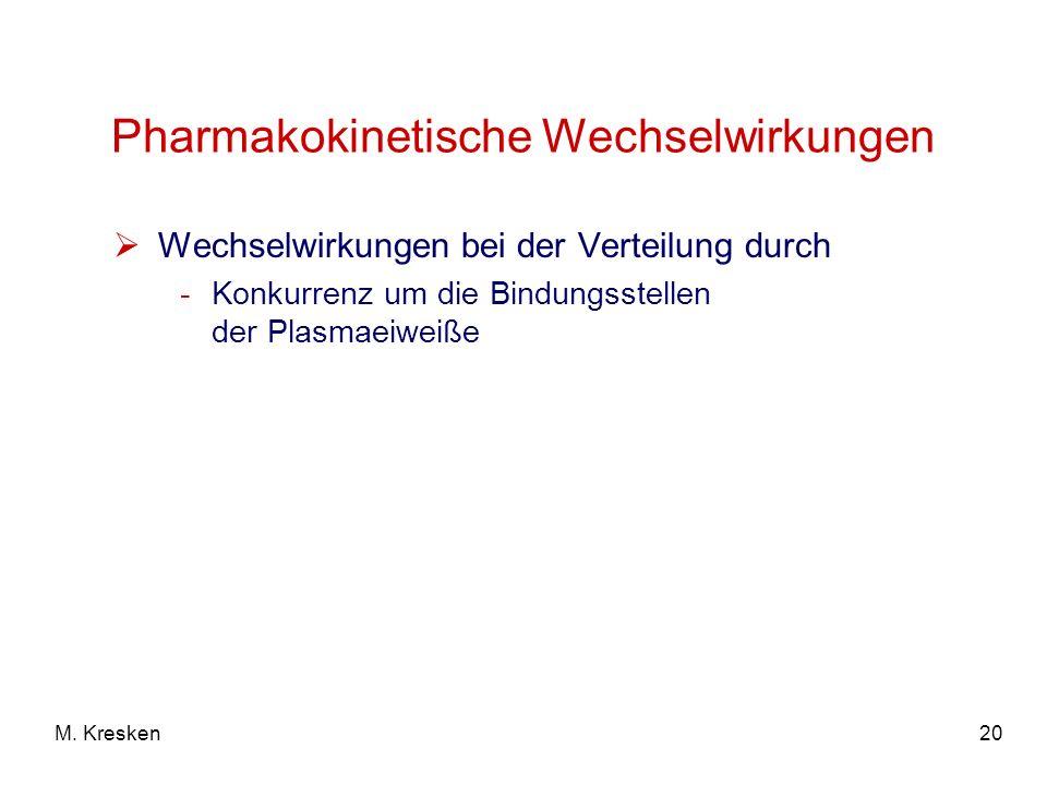 20M. Kresken Pharmakokinetische Wechselwirkungen Wechselwirkungen bei der Verteilung durch -Konkurrenz um die Bindungsstellen der Plasmaeiweiße