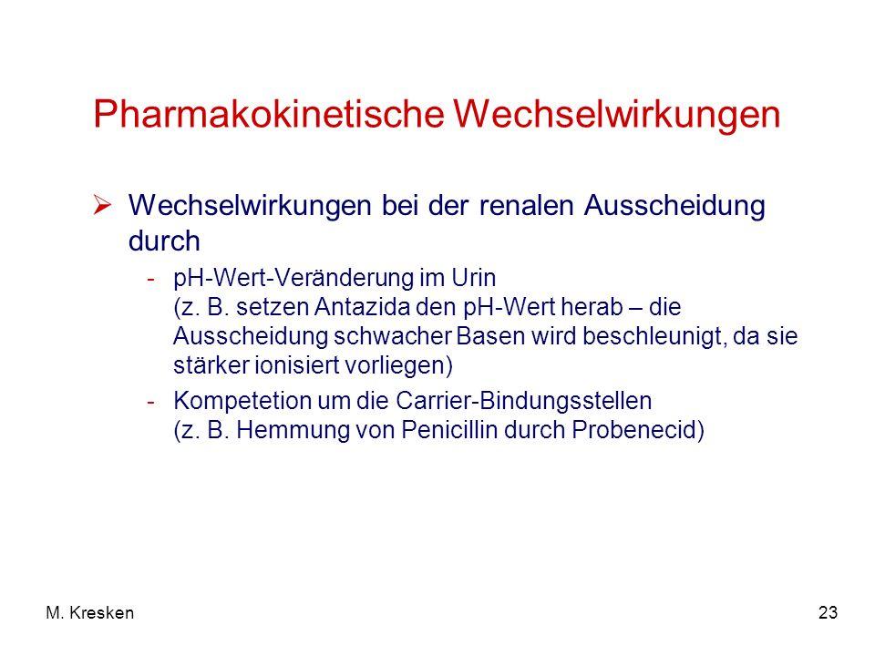 23M. Kresken Pharmakokinetische Wechselwirkungen Wechselwirkungen bei der renalen Ausscheidung durch -pH-Wert-Veränderung im Urin (z. B. setzen Antazi