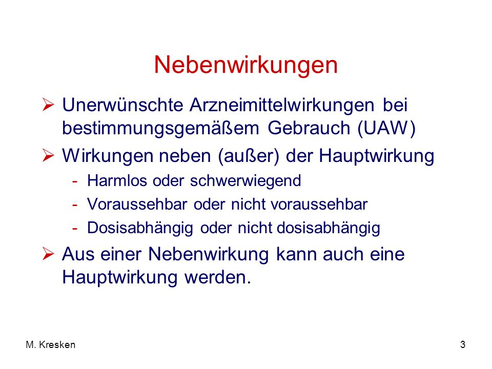 3M. Kresken Nebenwirkungen Unerwünschte Arzneimittelwirkungen bei bestimmungsgemäßem Gebrauch (UAW) Wirkungen neben (außer) der Hauptwirkung -Harmlos