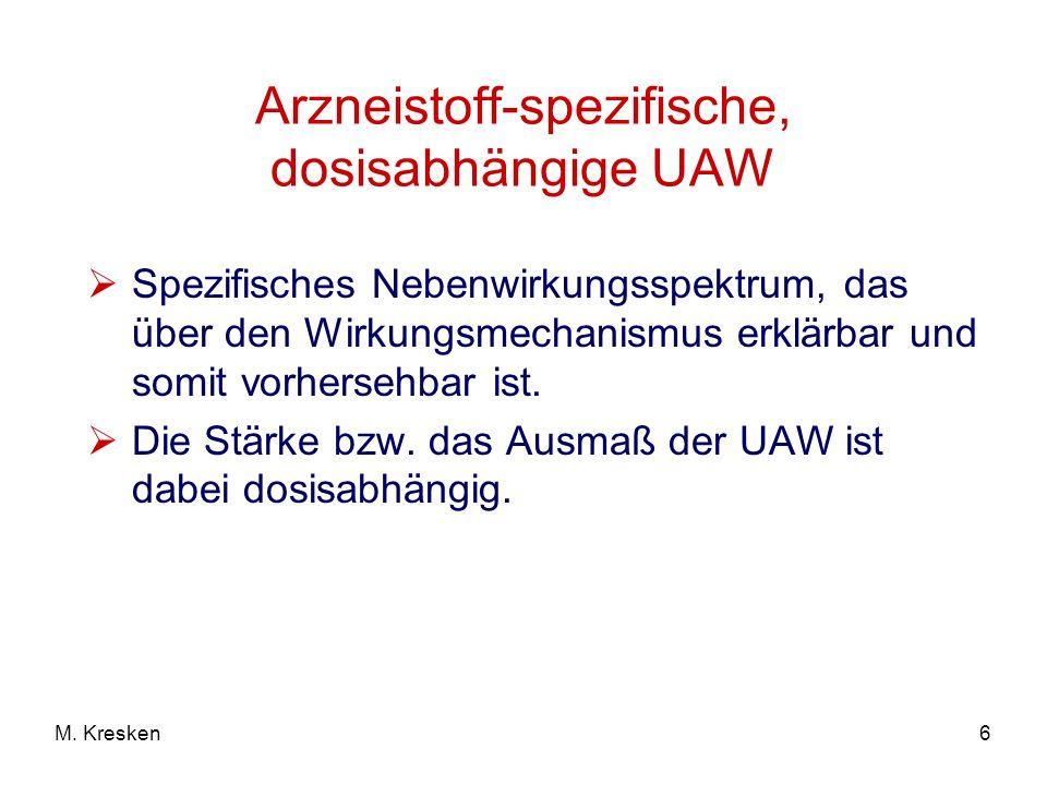 6M. Kresken Arzneistoff-spezifische, dosisabhängige UAW Spezifisches Nebenwirkungsspektrum, das über den Wirkungsmechanismus erklärbar und somit vorhe