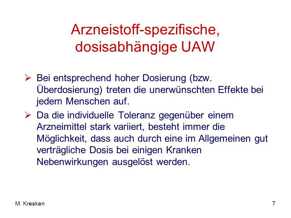 7M. Kresken Arzneistoff-spezifische, dosisabhängige UAW Bei entsprechend hoher Dosierung (bzw. Überdosierung) treten die unerwünschten Effekte bei jed