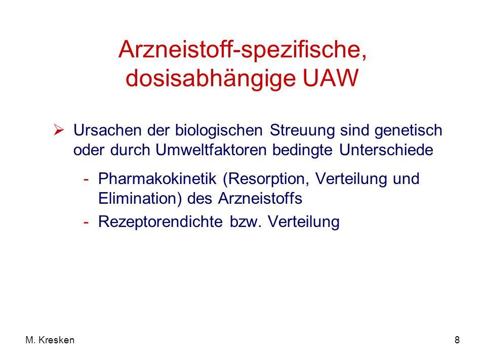 8M. Kresken Arzneistoff-spezifische, dosisabhängige UAW Ursachen der biologischen Streuung sind genetisch oder durch Umweltfaktoren bedingte Unterschi