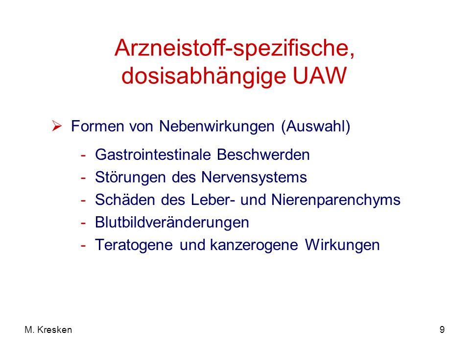9M. Kresken Arzneistoff-spezifische, dosisabhängige UAW Formen von Nebenwirkungen (Auswahl) -Gastrointestinale Beschwerden -Störungen des Nervensystem