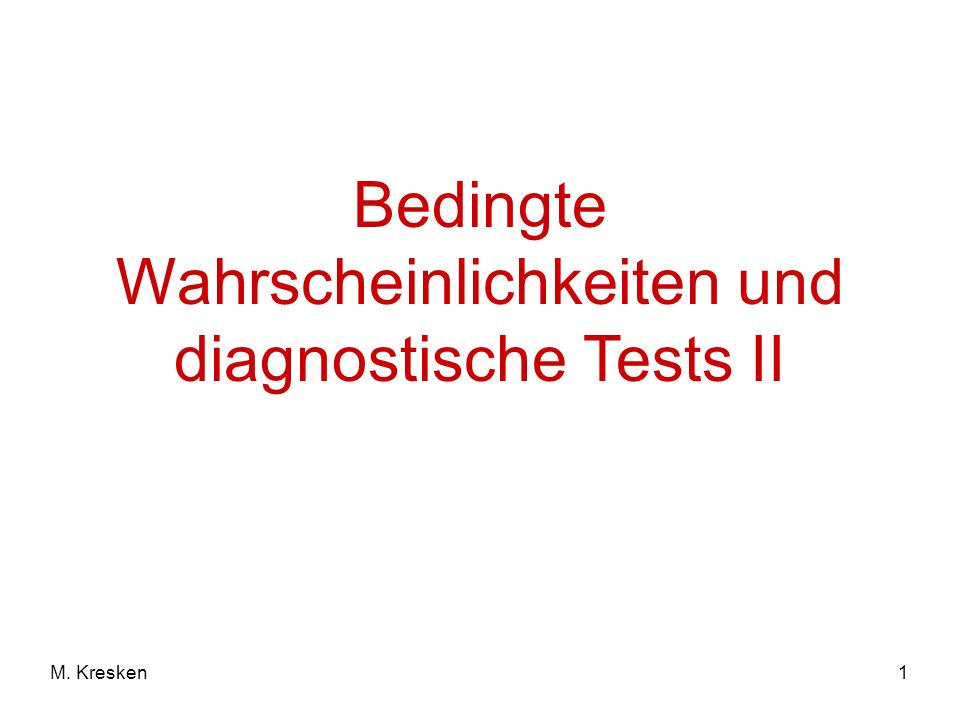 1M. Kresken Bedingte Wahrscheinlichkeiten und diagnostische Tests II