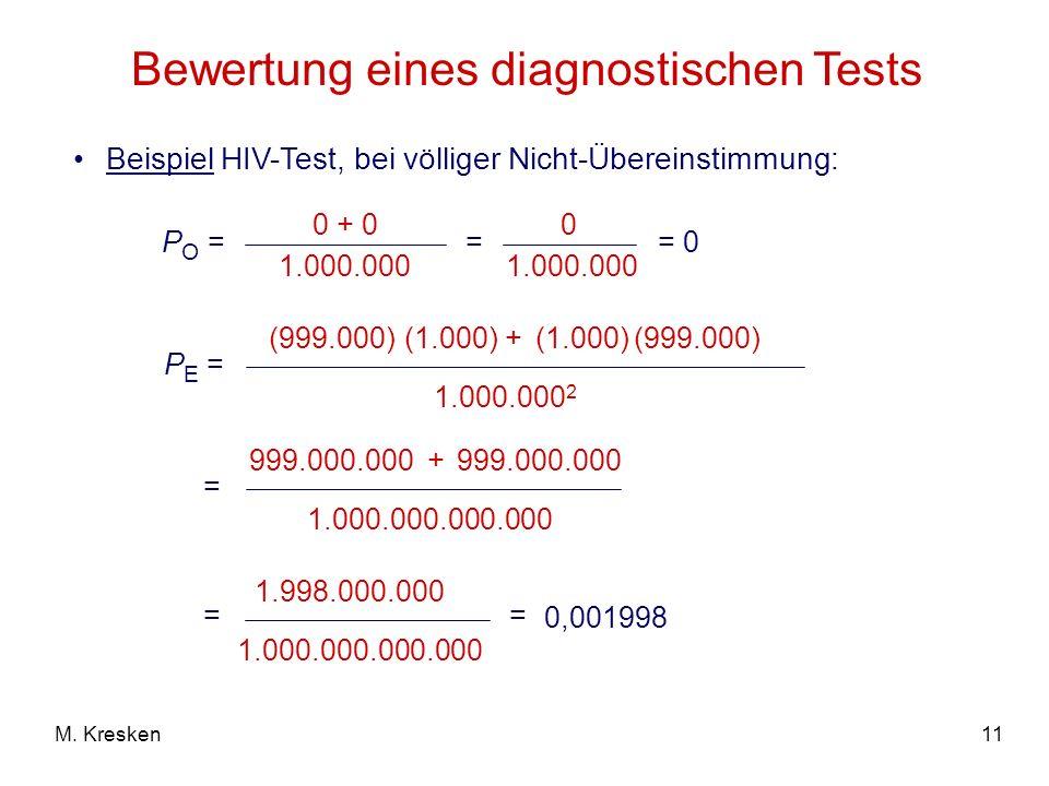 11M. Kresken Bewertung eines diagnostischen Tests Beispiel HIV-Test, bei völliger Nicht-Übereinstimmung: P O = 0 + 0 1.000.000 P E = (999.000) 1.000.0
