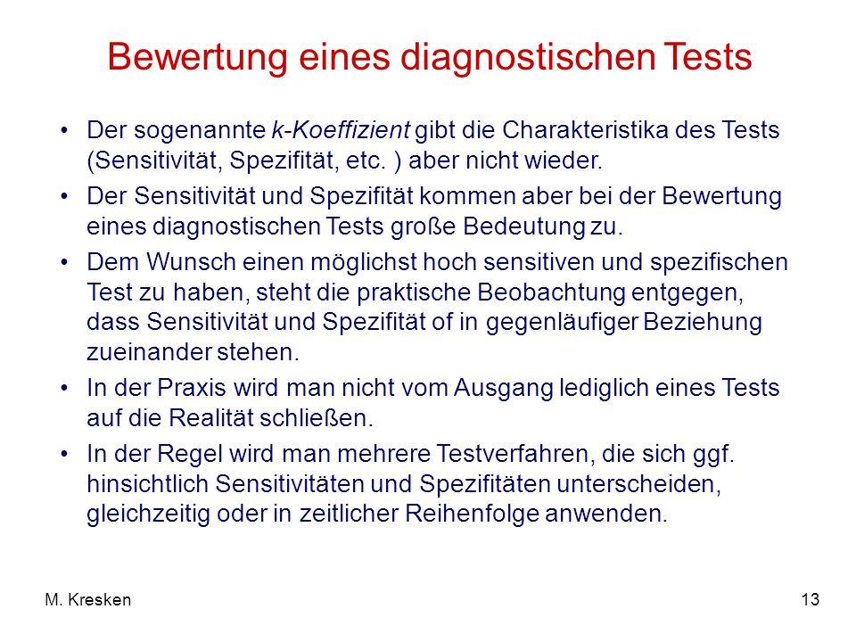 13M. Kresken Bewertung eines diagnostischen Tests Der sogenannte k-Koeffizient gibt die Charakteristika des Tests (Sensitivität, Spezifität, etc. ) ab