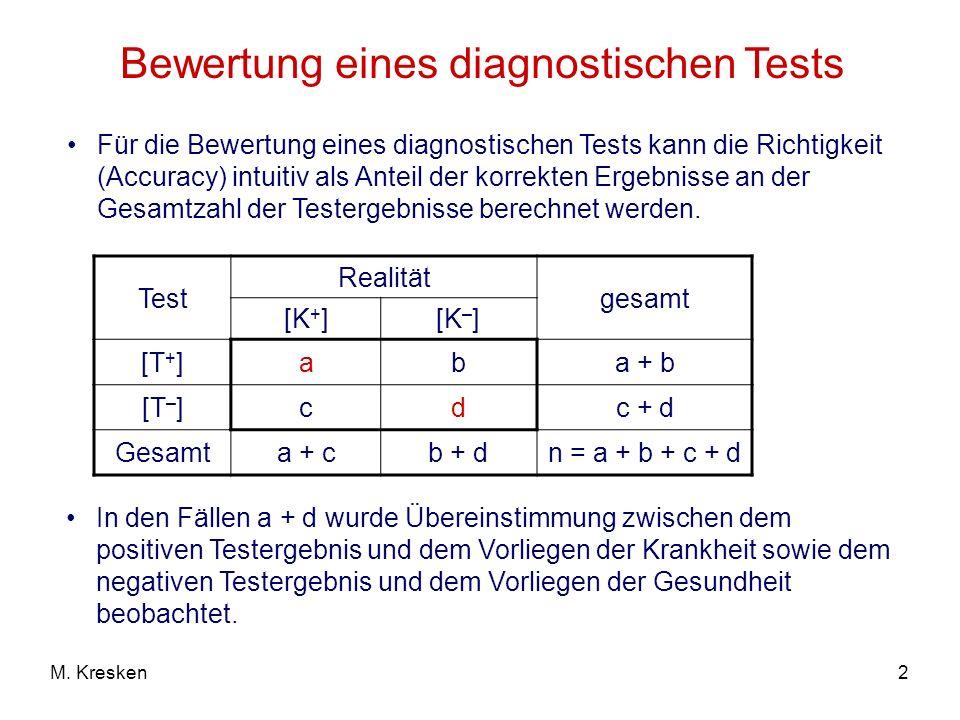 2M. Kresken Bewertung eines diagnostischen Tests Für die Bewertung eines diagnostischen Tests kann die Richtigkeit (Accuracy) intuitiv als Anteil der