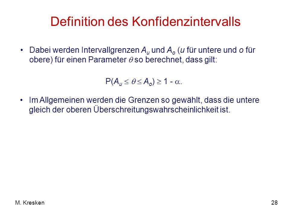 28M. Kresken Definition des Konfidenzintervalls Dabei werden Intervallgrenzen A u und A o (u für untere und o für obere) für einen Parameter so berech