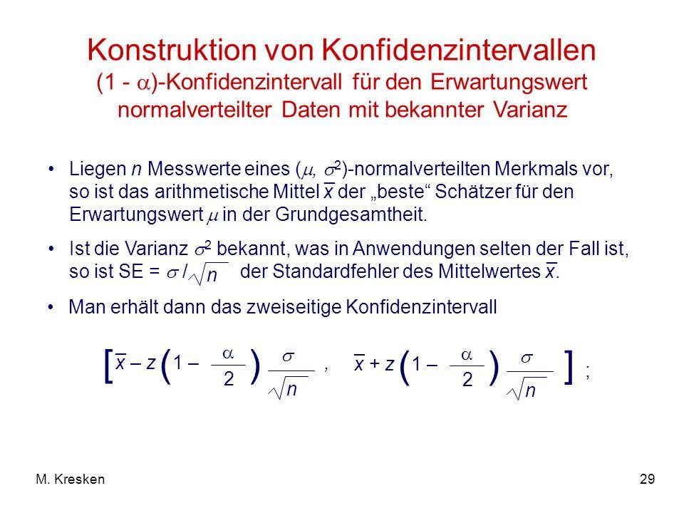 29M. Kresken Konstruktion von Konfidenzintervallen (1 - )-Konfidenzintervall für den Erwartungswert normalverteilter Daten mit bekannter Varianz Liege