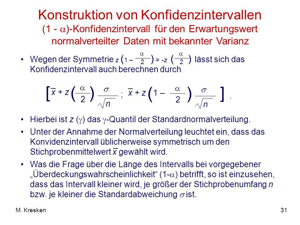 31M. Kresken Konstruktion von Konfidenzintervallen (1 - )-Konfidenzintervall für den Erwartungswert normalverteilter Daten mit bekannter Varianz n [ _