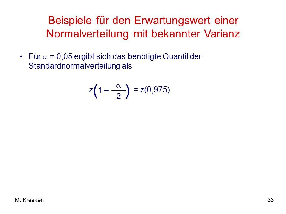33M. Kresken Beispiele für den Erwartungswert einer Normalverteilung mit bekannter Varianz Für = 0,05 ergibt sich das benötigte Quantil der Standardno
