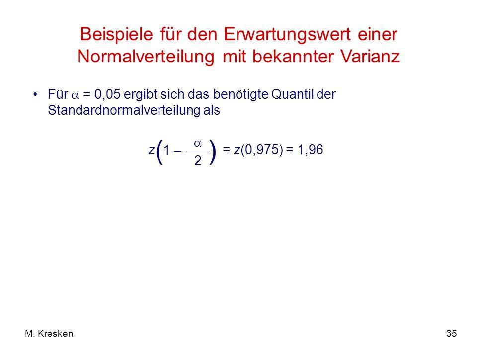 35M. Kresken Beispiele für den Erwartungswert einer Normalverteilung mit bekannter Varianz Für = 0,05 ergibt sich das benötigte Quantil der Standardno