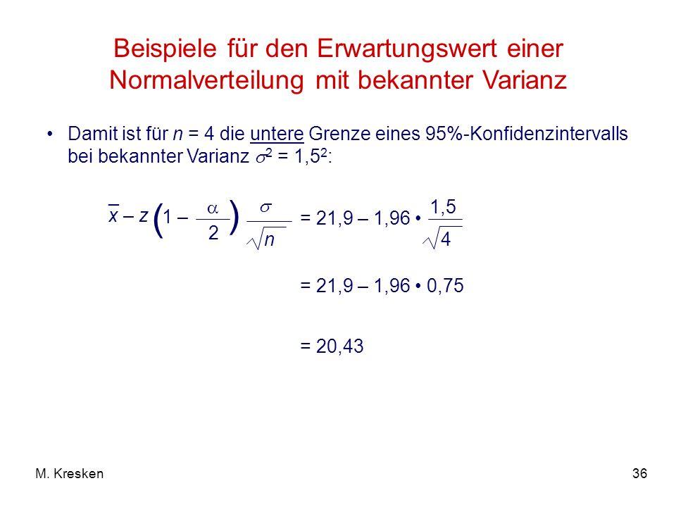 36M. Kresken Beispiele für den Erwartungswert einer Normalverteilung mit bekannter Varianz Damit ist für n = 4 die untere Grenze eines 95%-Konfidenzin