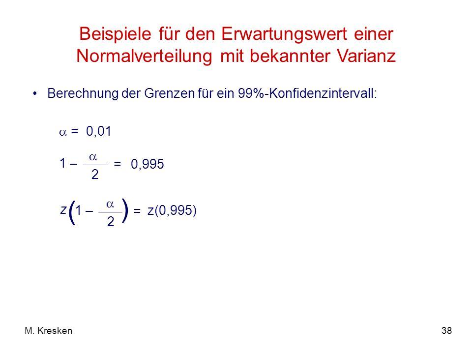 38M. Kresken Beispiele für den Erwartungswert einer Normalverteilung mit bekannter Varianz Berechnung der Grenzen für ein 99%-Konfidenzintervall: = 0,