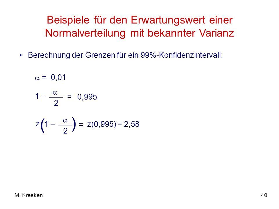 40M. Kresken Beispiele für den Erwartungswert einer Normalverteilung mit bekannter Varianz Berechnung der Grenzen für ein 99%-Konfidenzintervall: = 0,