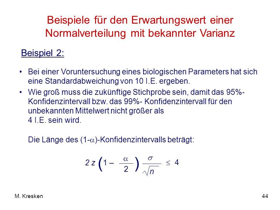 44M. Kresken Beispiele für den Erwartungswert einer Normalverteilung mit bekannter Varianz Bei einer Voruntersuchung eines biologischen Parameters hat