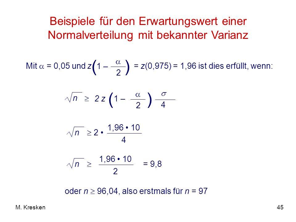 45M. Kresken Beispiele für den Erwartungswert einer Normalverteilung mit bekannter Varianz Mit = 0,05 und z ( 2 ) 1 – = z(0,975) = 1,96 ist dies erfül