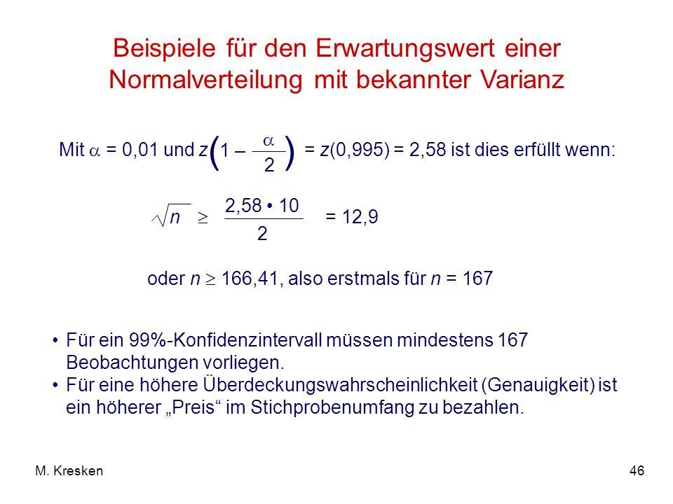 46M. Kresken Beispiele für den Erwartungswert einer Normalverteilung mit bekannter Varianz Mit = 0,01 und z ( 2 ) 1 – = z(0,995) = 2,58 ist dies erfül