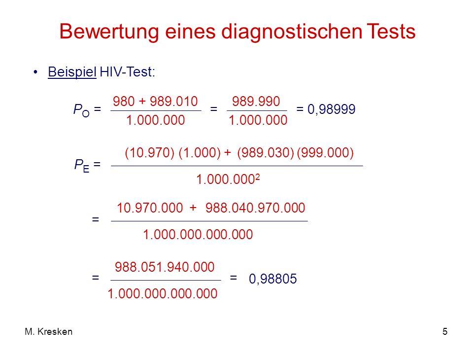 5M. Kresken Bewertung eines diagnostischen Tests Beispiel HIV-Test: P O = 980 + 989.010 1.000.000 P E = (10.970) 1.000.000 2 (1.000) + (989.030)(999.0