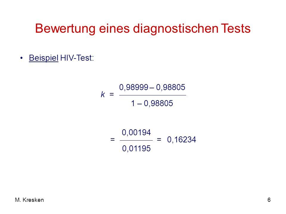 6M. Kresken Bewertung eines diagnostischen Tests k = 0,98999 – 0,98805 1 – 0,98805 = 0,00194 0,01195 =0,16234 Beispiel HIV-Test: