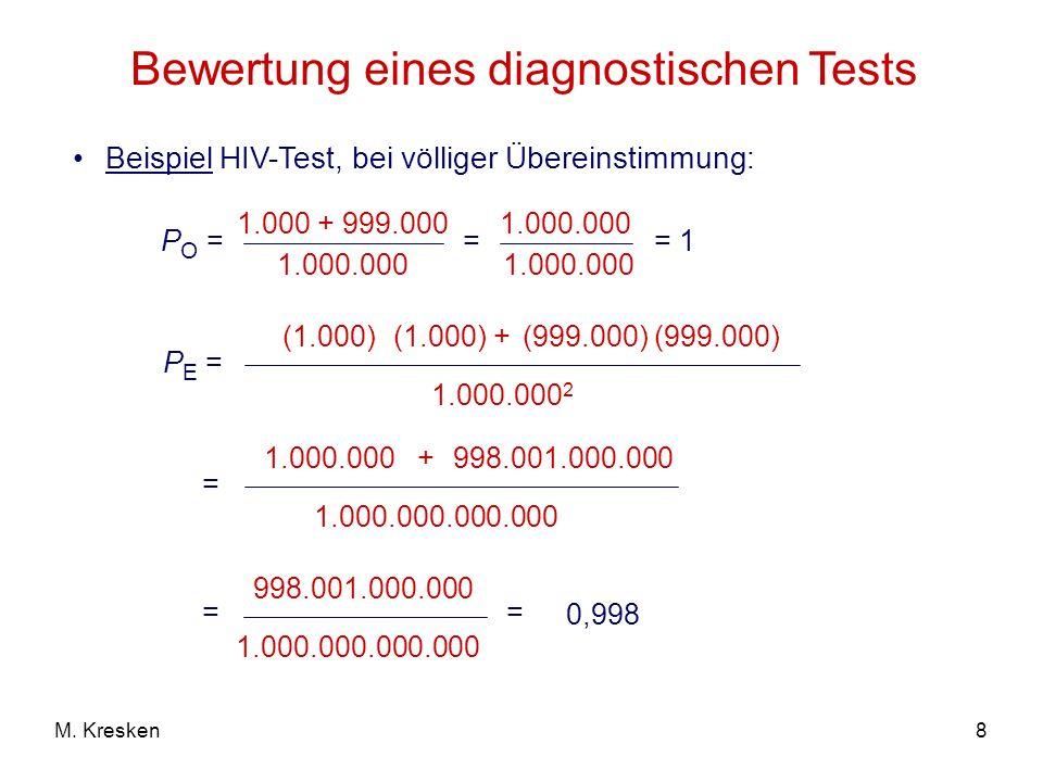 8M. Kresken Bewertung eines diagnostischen Tests Beispiel HIV-Test, bei völliger Übereinstimmung: P O = 1.000 + 999.000 1.000.000 P E = (1.000) 1.000.