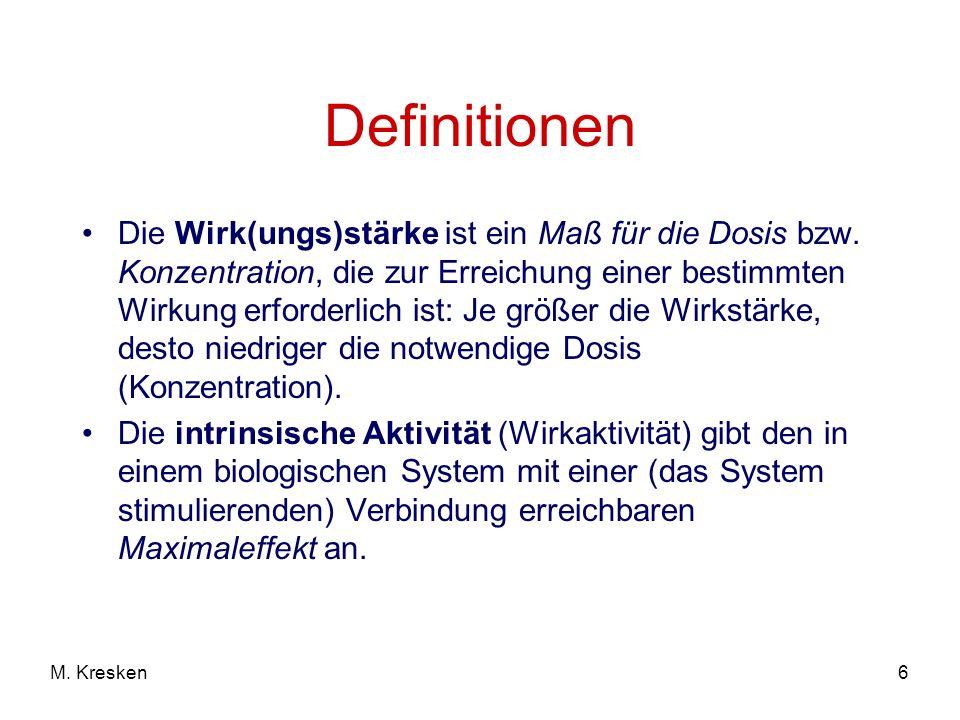 6M.Kresken Definitionen Die Wirk(ungs)stärke ist ein Maß für die Dosis bzw.