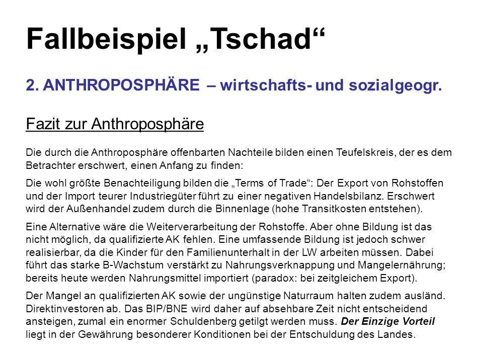 Fallbeispiel Tschad 2. ANTHROPOSPHÄRE – wirtschafts- und sozialgeogr. Fazit zur Anthroposphäre Die durch die Anthroposphäre offenbarten Nachteile bild