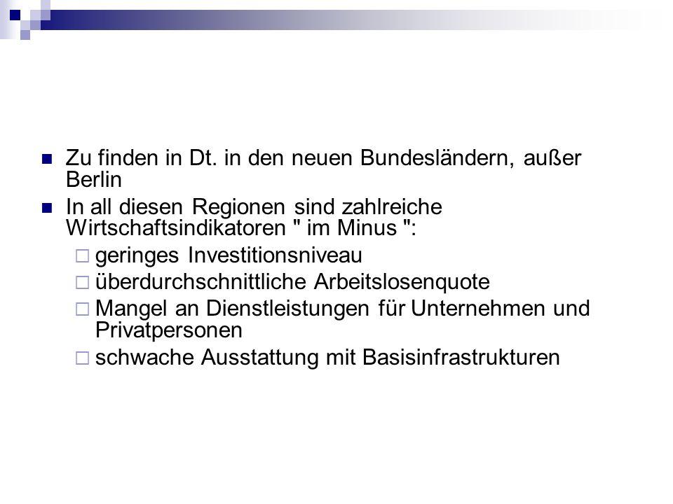 Zu finden in Dt. in den neuen Bundesländern, außer Berlin In all diesen Regionen sind zahlreiche Wirtschaftsindikatoren