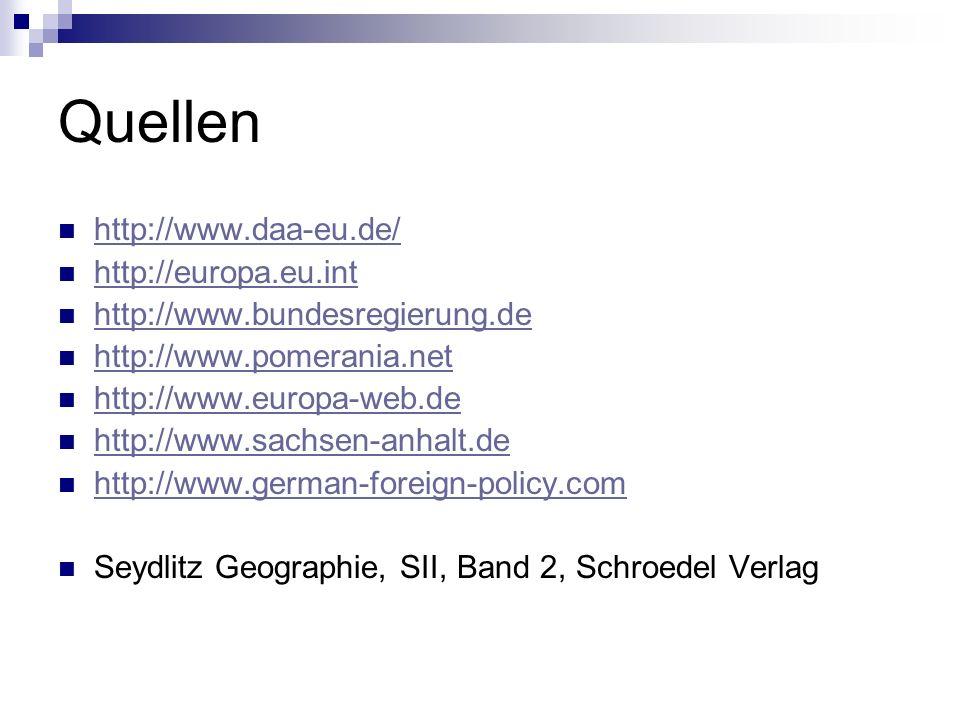 Quellen http://www.daa-eu.de/ http://europa.eu.int http://www.bundesregierung.de http://www.pomerania.net http://www.europa-web.de http://www.sachsen-