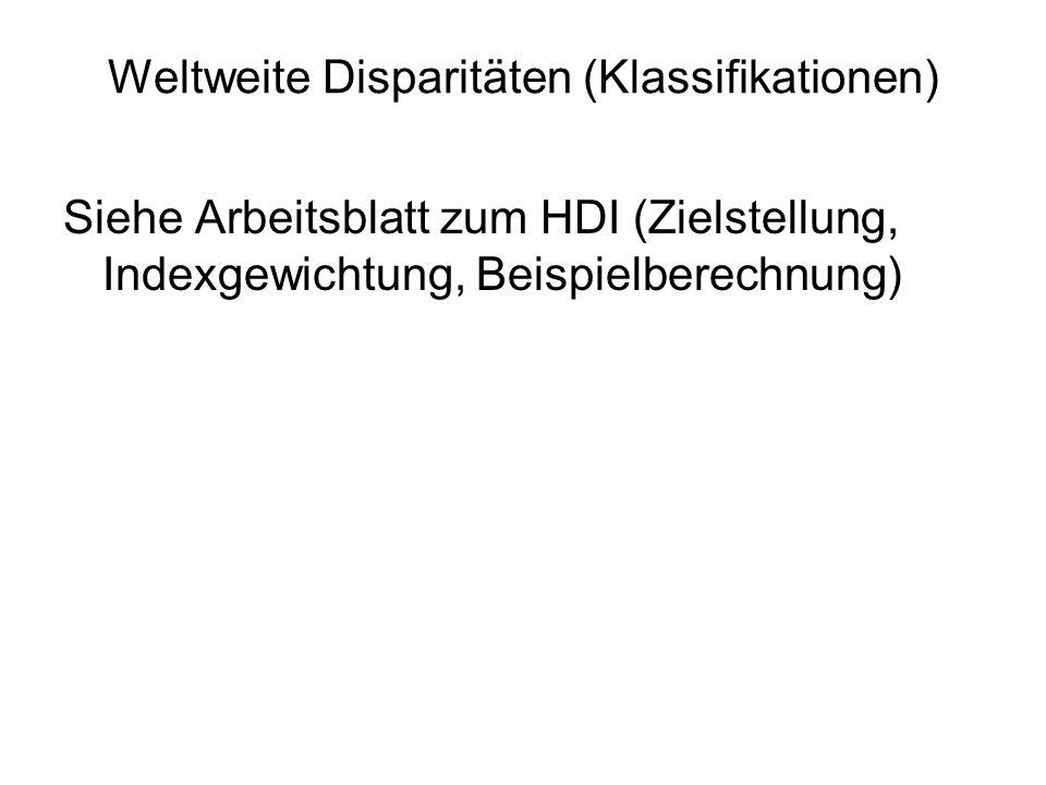 Weltweite Disparitäten (Klassifikationen) Siehe Arbeitsblatt zum HDI (Zielstellung, Indexgewichtung, Beispielberechnung)