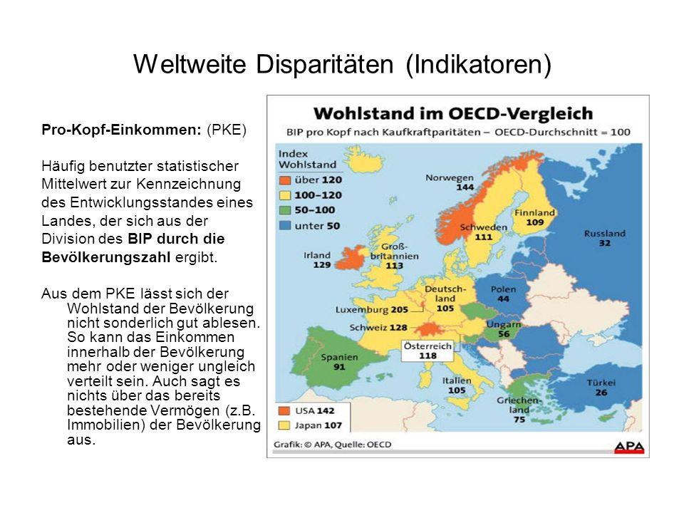 Weltweite Disparitäten (Indikatoren) Pro-Kopf-Einkommen: (PKE) Häufig benutzter statistischer Mittelwert zur Kennzeichnung des Entwicklungsstandes ein