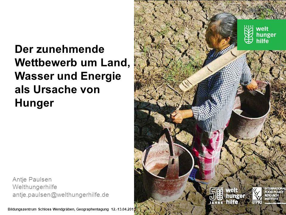 Antje Paulsen Welthungerhilfe antje.paulsen@welthungerhilfe.de Der zunehmende Wettbewerb um Land, Wasser und Energie als Ursache von Hunger Bildungsze