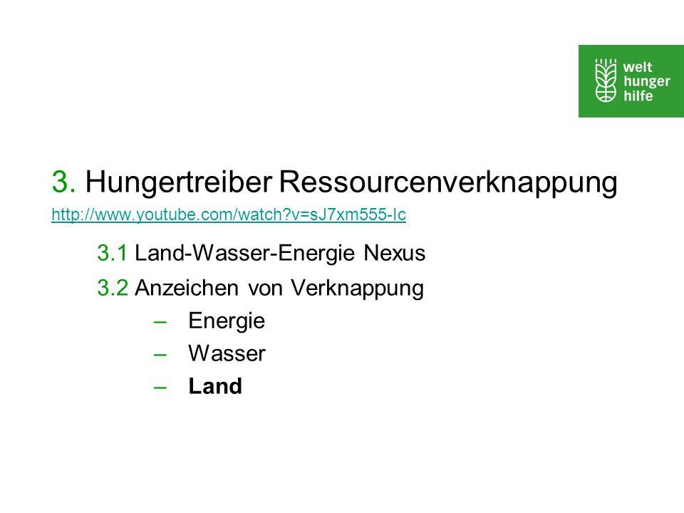 3. Hungertreiber Ressourcenverknappung http://www.youtube.com/watch?v=sJ7xm555-Ic 3.1 Land-Wasser-Energie Nexus 3.2 Anzeichen von Verknappung –Energie