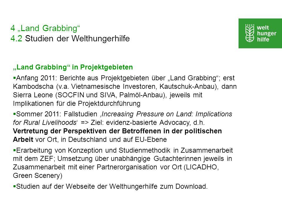 4 Land Grabbing 4.2 Studien der Welthungerhilfe Land Grabbing in Projektgebieten Anfang 2011: Berichte aus Projektgebieten über Land Grabbing; erst Ka