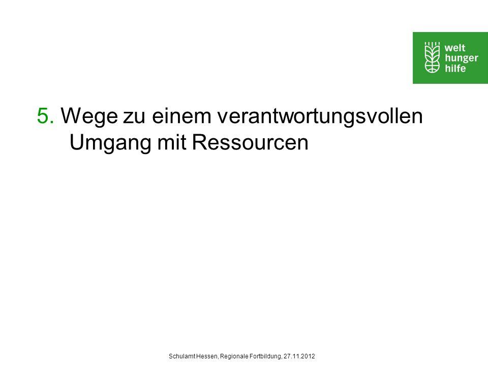 Schulamt Hessen, Regionale Fortbildung, 27.11.2012 5. Wege zu einem verantwortungsvollen Umgang mit Ressourcen