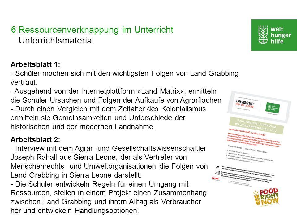6 Ressourcenverknappung im Unterricht Unterrichtsmaterial Arbeitsblatt 1: - Schüler machen sich mit den wichtigsten Folgen von Land Grabbing vertraut.